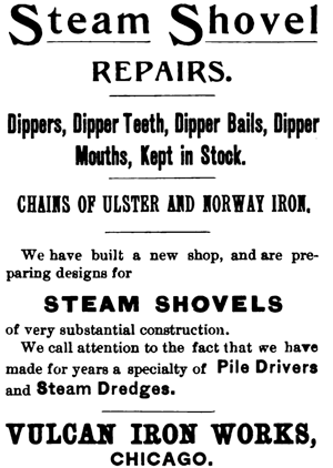 """the first evidence of the """"new shop,"""" an advertisement for steam shovel repairs in the 1894 edition of Steam Shovels and Steam Shovel Work by E.A. Hermann. Vulcan's narrow focus for most of the twentieth century on pile driving equipment makes it easy to forget that, especially before World War I, Vulcan performed a wide variety of work, such as bridge and dam parts, steam dredges, and various projects for the military and other endeavours. It's interesting to note that Hermann's book was published by Engineering News Publishing Co., the same organisation whose name was attached to the dynamic formula Vulcan used in its literature for many years."""